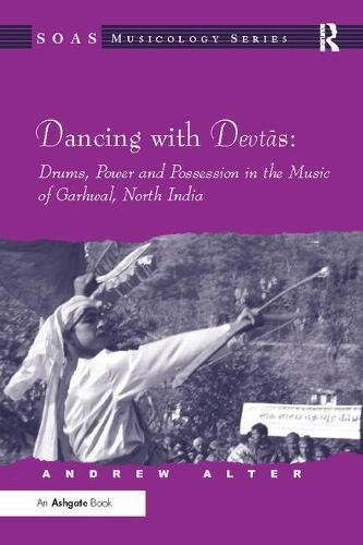 9781138092419: Dancing with Devtas: Drums, Power and Possession in the Music of Garhwal, North India (SOAS Musicology Series)
