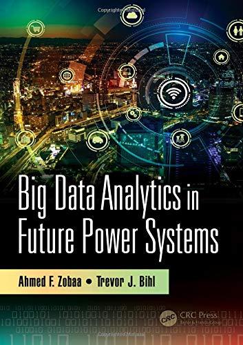 Big Data Analytics in Future Power Systems: Ahmed F. Zobaa