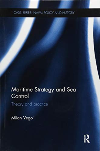 9781138096509: Maritime Strategy and Sea Control (Cass Series: Naval Policy and History)
