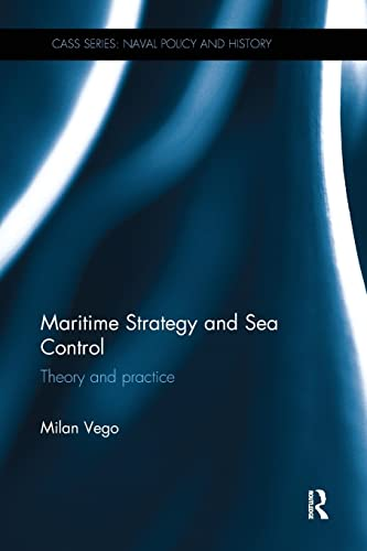 9781138096509: Maritime Strategy and Sea Control: Theory and Practice (Cass Series: Naval Policy and History)