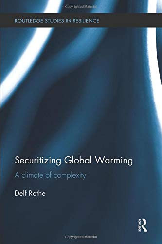 9781138096530: Securitizing Global Warming: A Climate of Complexity (Routledge Studies in Resilience)