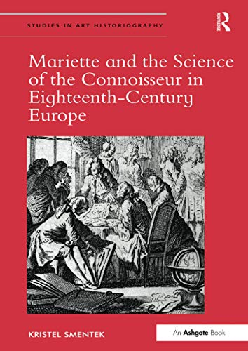9781138097728: Mariette and the Science of the Connoisseur in Eighteenth-Century Europe (Studies in Art Historiography)