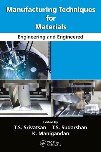 9781138099265: Manufacturing Techniques for Materials: Engineering and Engineered