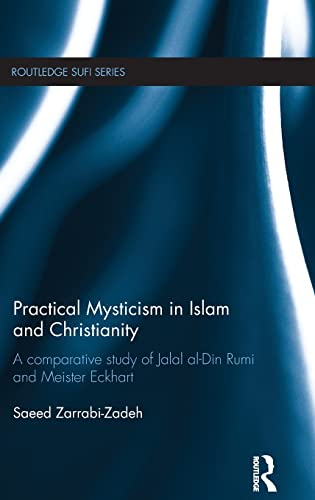 9781138100121: Practical Mysticism in Islam and Christianity: A Comparative Study of Jalal al-Din Rumi and Meister Eckhart (Routledge Sufi Series)
