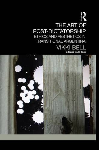 9781138100220: The Art of Post-Dictatorship: Ethics and Aesthetics in Transitional Argentina