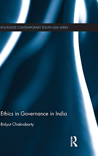 Ethics in Governance in India (Routledge Contemporary South Asia Series): Bidyut Chakrabarty
