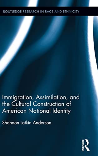 9781138100411: Immigration, Assimilation, and the Cultural Construction of American National Identity (Routledge Research in Race and Ethnicity)