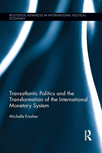 9781138100428: Transatlantic Politics and the Transformation of the International Monetary System (Routledge Advances in International Political Economy)