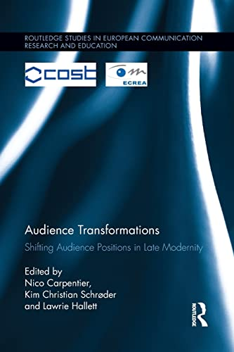 9781138100961: Audience Transformations: Shifting Audience Positions in Late Modernity (Routledge Studies in European Communication Research and Education)