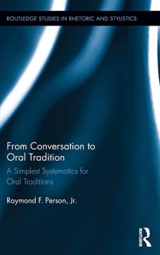 9781138101043: From Conversation to Oral Tradition: A Simplest Systematics for Oral Traditions (Routledge Studies in Rhetoric and Stylistics)