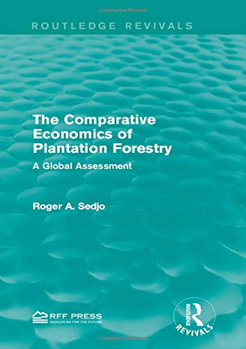 9781138101494: The Comparative Economics of Plantation Forestry: A Global Assessment (Routledge Revivals)