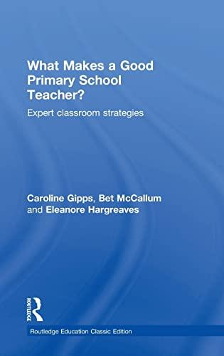 What Makes a Good Primary School Teacher?: Expert classroom strategies: Gipps, Caroline