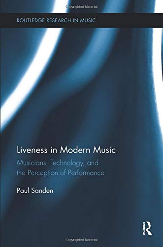 Liveness in Modern Music: Musicians, Technology, and