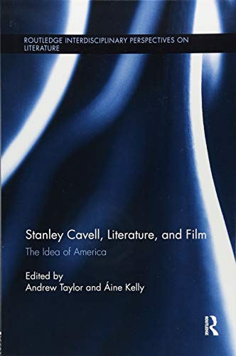 Stanley Cavell, Literature, and Film: The Idea: TAYLOR, ANDREW; KELLY,