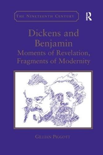 Dickens and Benjamin: Moments of Revelation, Fragments: PIGGOTT, GILLIAN