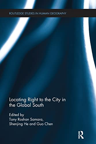 9781138108103: Locating Right to the City in the Global South (Routledge Studies in Human Geography)