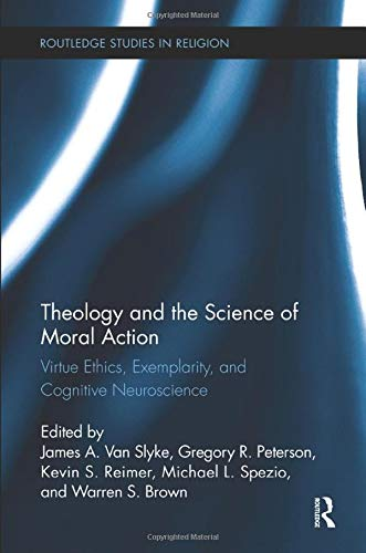 9781138108783: Theology and the Science of Moral Action: Virtue Ethics, Exemplarity, and Cognitive Neuroscience (Routledge Studies in Religion)