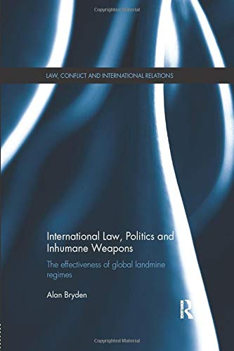 International Law, Politics and Inhumane Weapons The: Alan Bryden