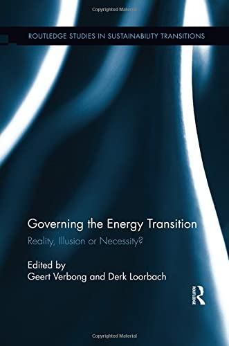 9781138110519: Governing the Energy Transition: Reality, Illusion or Necessity? (Routledge Studies in Sustainability Transitions)