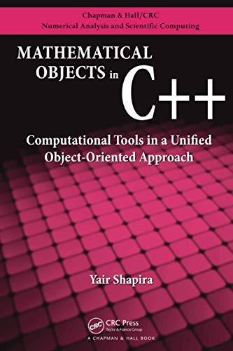 9781138113763: Mathematical Objects in C++: Computational Tools in A Unified Object-Oriented Approach (Chapman & Hall/CRC Numerical Analysis and Scientific Computing Series)
