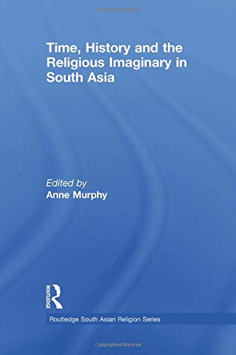 9781138119260: Time, History and the Religious Imaginary in South Asia (Routledge South Asian Religion Series)