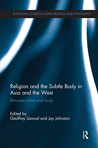 9781138119376: Religion and the Subtle Body in Asia and the West: Between Mind and Body (Routledge Studies in Asian Religion and Philosophy)