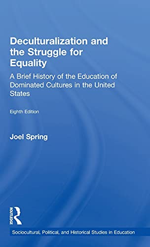 9781138119390: Deculturalization and the Struggle for Equality: A Brief History of the Education of Dominated Cultures in the United States (Sociocultural, Political, and Historical Studies in Education)