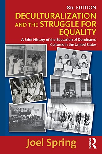 9781138119406: Deculturalization and the Struggle for Equality: A Brief History of the Education of Dominated Cultures in the United States (Sociocultural, Political, and Historical Studies in Education)