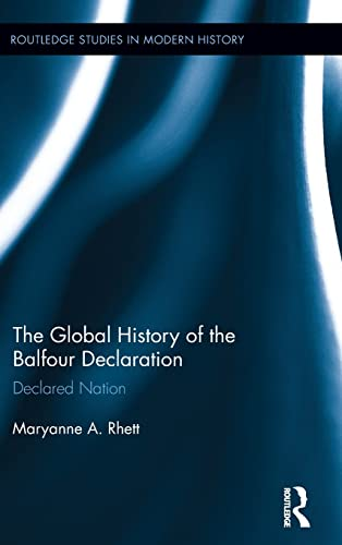 9781138119413: The Global History of the Balfour Declaration: Declared Nation (Routledge Studies in Modern History)
