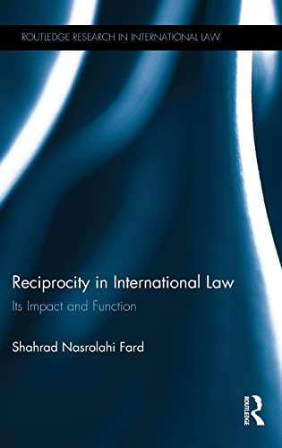 Reciprocity in International Law: Its impact and function (Routledge Research in International Law)...