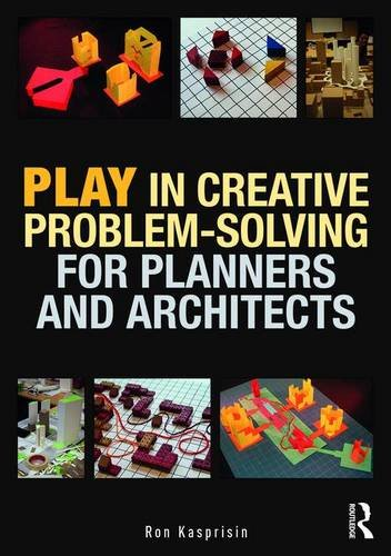 Play in Creative Problem-solving for Planners and Architects: Kasprisin, Ron