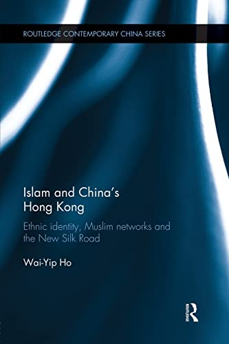 9781138120198: Islam and China's Hong Kong: Ethnic Identity, Muslim Networks and the New Silk Road (Routledge Contemporary China)