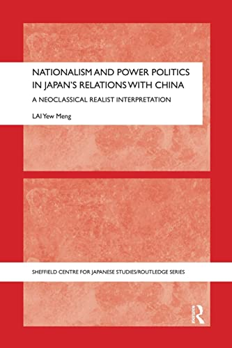 9781138120372: Nationalism and Power Politics in Japan's Relations with China: A Neoclassical Realist Interpretation (Sheffield Centre for Japanese Studies/Routledge Series)