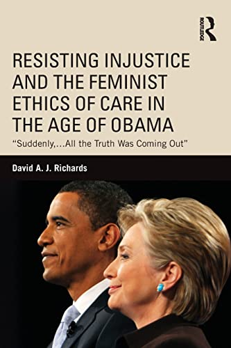 9781138120549: Resisting Injustice and the Feminist Ethics of Care in the Age of Obama (Routledge Research in American)
