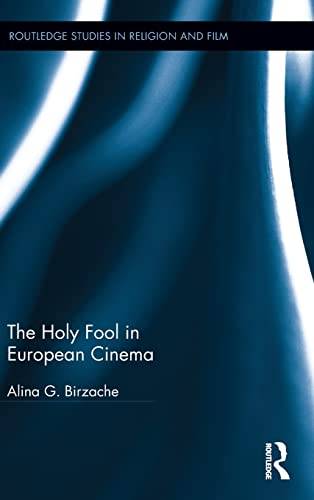 The Holy Fool in European Cinema (Routledge Studies in Religion and Film): Alina G. Birzache