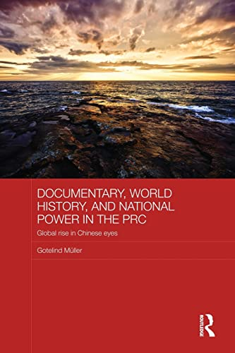 9781138120662: Documentary, World History, and National Power in the PRC: Global Rise in Chinese Eyes