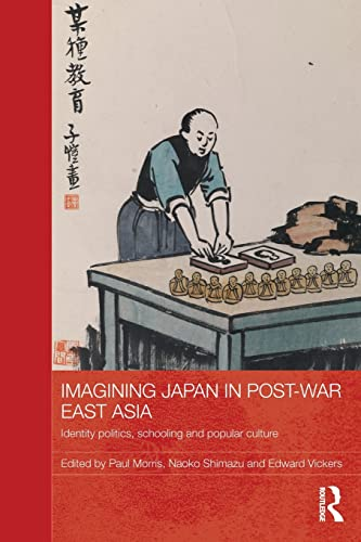 9781138120945: Imagining Japan in Post-war East Asia: Identity Politics, Schooling and Popular Culture