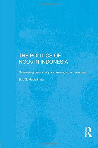 9781138122109: The Politics of NGOs in Indonesia: Developing Democracy and Managing a Movement (Rethinking Southeast Asia)