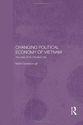 9781138122116: Changing Political Economy of Vietnam: The Case of Ho Chi Minh City (Rethinking Southeast Asia)