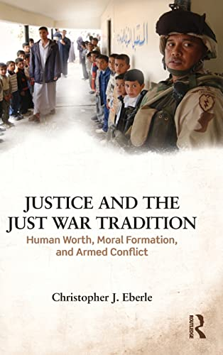 9781138122253: Justice and the Just War Tradition: Human Worth, Moral Formation, and Armed Conflict