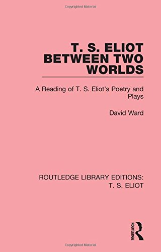 9781138122604: T. S. Eliot Between Two Worlds: A Reading of T. S. Eliot's Poetry and Plays (Routledge Library Editions: T. S. Eliot) (Volume 10)