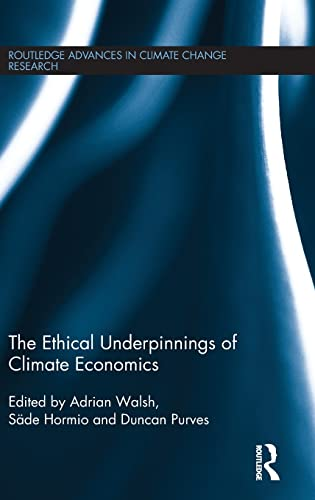 The Ethical Underpinnings of Climate Economics (Routledge Advances in Climate Change Research) (...