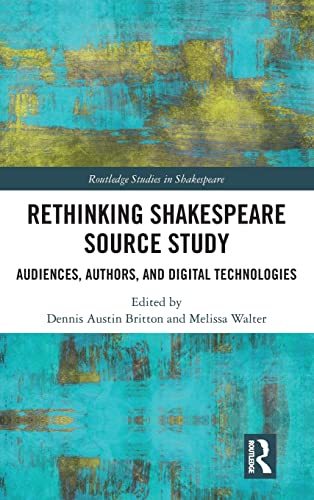 9781138123076: Rethinking Shakespeare Source Study: Audiences, Authors, and Digital Technologies (Routledge Studies in Shakespeare)