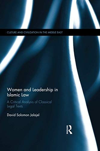 9781138123137: Women and Leadership in Islamic Law: A Critical Analysis of Classical Legal Texts (Culture and Civilization in the Middle East)
