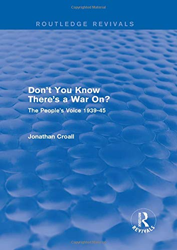 9781138124332: Don't You Know There's a War On?: The People's Voice 1939-45 (Routledge Revivals)