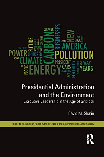 9781138124714: Presidential Administration and the Environment: Executive Leadership in the Age of Gridlock (Routledge Studies in Public Administration and Environemental Sustainabilty)