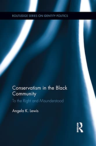 9781138124721: Conservatism in the Black Community: To the Right and Misunderstood (Routledge Series on Identity Politics)