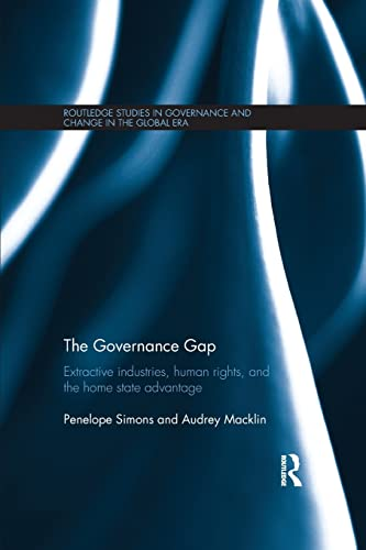 9781138124912: The Governance Gap: Extractive Industries, Human Rights, and the Home State Advantage (Routledge Studies in Governance and Change in the Global Era)