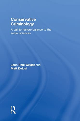 9781138125131: Conservative Criminology: A Call to Restore Balance to the Social Sciences