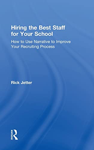 9781138125469: Hiring the Best Staff for Your School: How to Use Narrative to Improve Your Recruiting Process